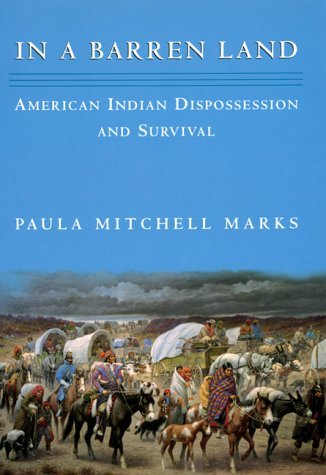 In a Barren Land: American Indian Dispossession And Survival  by  Paula Mitchell Marks