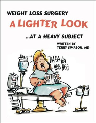 Weight Loss Surgery: A Lighter Look at a Heavy Subject  by  Terry Simpson