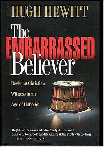 The Embarrassed Believer  by  Hugh Hewitt