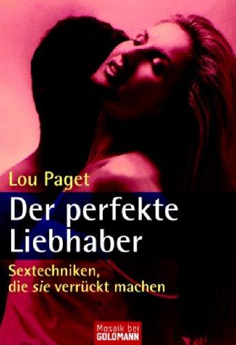 Der Perfekte Liebhaber. Sextechniken, Die Sie Verrückt Machen Lou Paget