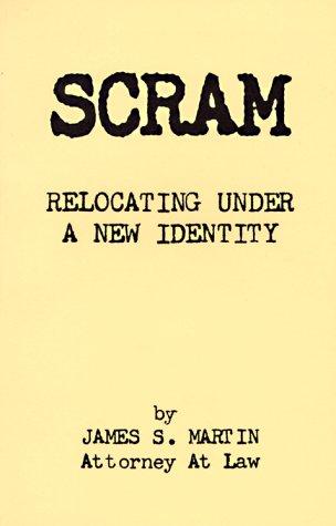 Scram: Relocating Under a New Identity James S. Martin