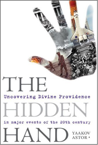 The Hidden Hand: Uncovering Divine Providence in Major Events of the 20th Century Yaakov Astor