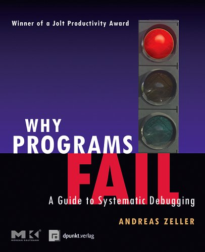 Why Programs Fail: A Guide to Systematic Debugging Andreas Zeller