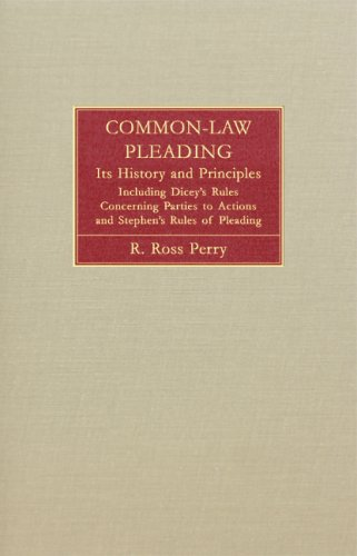 Common-Law Pleading: Its History and Principles : Including Diceys Rules Concerning Parties to Actions and Stephens Rules of Pleading R. Ross Perry