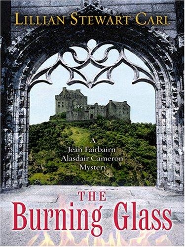 The Burning Glass (A Jean Fairbairn/Alasdair Cameron Mystery #3) Lillian Stewart Carl