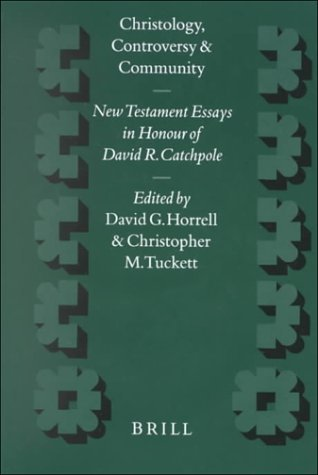 Christology, Controversy and Community: New Testament Essays in Honour of David R. Catchpole David R. Catchpole
