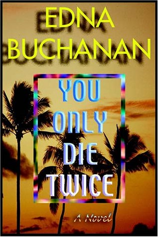 You Only Die Twice Edna Buchanan