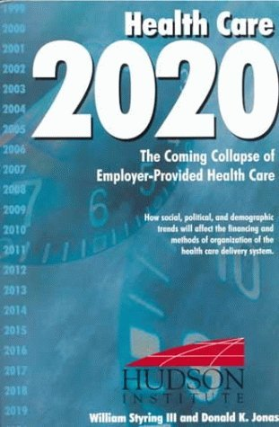 Health Care 2020: The Coming Collapse of Employer-Provided Health Care William Styring III