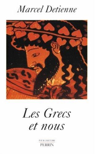 Les Grecs et nous: une anthropologie comparée de la Grèce ancienne Marcel Detienne