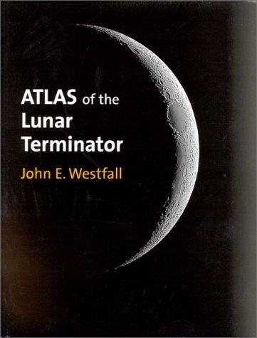 Atlas of the Lunar Terminator John E. Westfall