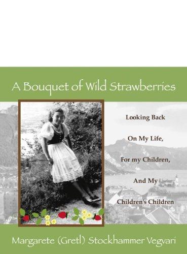 A Bouquet of Wild Strawberries Margaret Gretl Vegvari