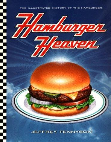 Hamburger Heaven: The Illustrated History of the Hamburger Jeffrey Tennyson