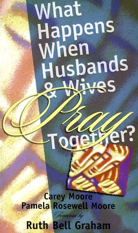 What Happens When Husbands and Wives Pray Together  by  Carey A. Moore