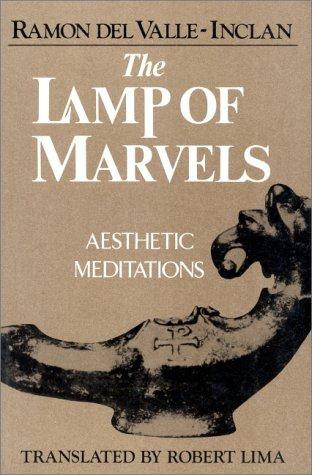 The Lamp of Marvels: Aesthetic Meditations Ramón María del Valle-Inclán