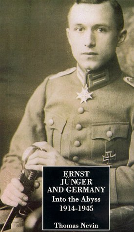 Ernst Jünger and Germany: Into the Abyss, 1914-1945 Thomas R. Nevin