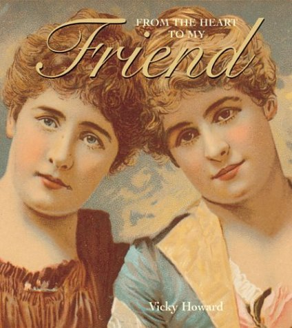 From the Heart to My Friend  by  Vicki Howard