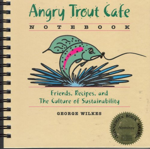 Angry Trout Cafe Notebook: Friends, Recipes, and The Culture of Sustainability George Wilkes