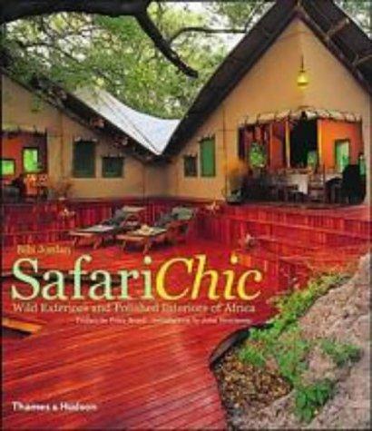 Safari Chic: Wild Exteriors And Polished Interiors Of Africa  by  Bibi Jordan