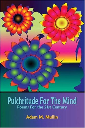 Pulchritude for the Mind  by  Adam M. Mullin