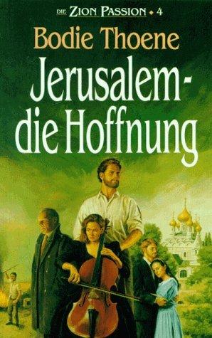 Jerusalem - die Hoffnung (Die Zion-Passion, #4) Bodie Thoene