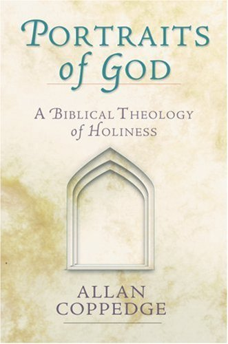Portraits of God: A Biblical Theology of Holiness Allan Coppedge