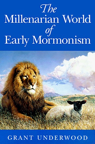 The Millenarian World of Early Mormonism Grant Underwood