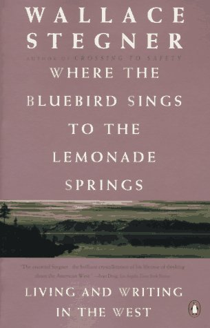 Where the Bluebird Sings to the Lemonade Springs Wallace Stegner