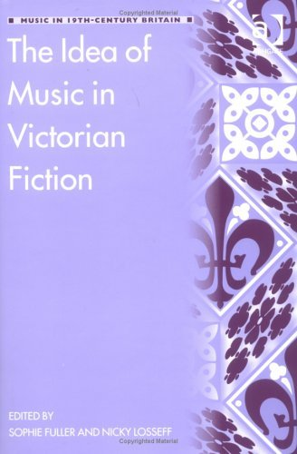 The Idea of Music in Victorian Fiction (Music in Nineteenth-Century Britain) (Music in Nineteenth-Century Britain)  by  Nicky Losseff