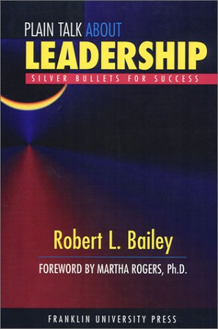 Plain Talk about Leadership: Silver Bullets for Success  by  Robert L. Bailey