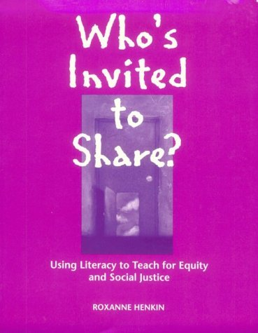Whos Invited to Share?/Using Literacy to Teach for Equity and Social Justice: Using Literacy to Teach for Equity and Social Justice  by  Roxanne Henkin