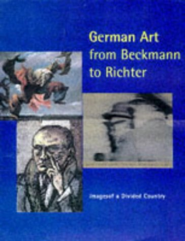 German Art from Beckmann to Richter: Images of a Divided Country  by  Eckhart Gillen