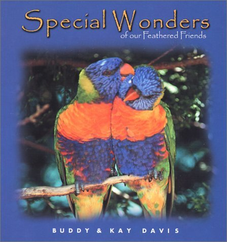 Special Wonders of Our Feathered Friends  by  Buddy Davis