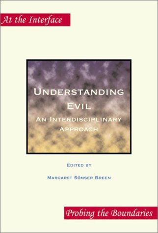Understanding Evil: An Interdisciplinary Approach (At the Interface/Probing the Boundaries 2) (At the Interface/Probing the Boundaries) Margaret Sonser Breen