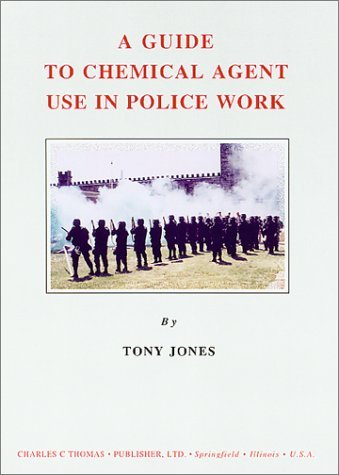A Guide to Chemical Agent Use in Police Work  by  Tony L. Jones