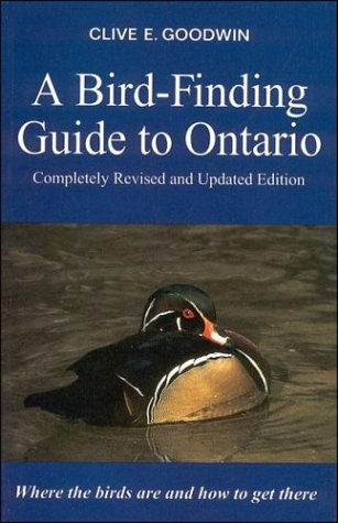 Bird Finding Guide to Ontario: Where the Birds Are and How to Get There  by  Clive E. Goodwin