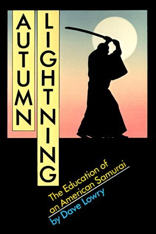 Autumn Lightning: The Education of an American Samurai  by  Dave Lowry