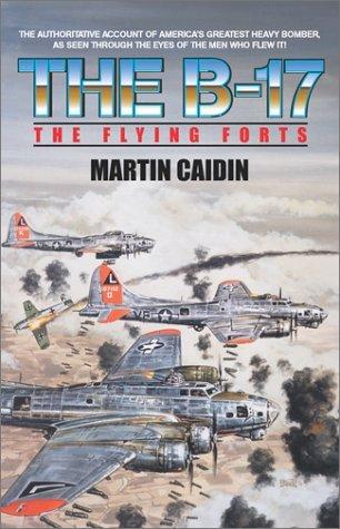 Flying Forts: The B-17 in World War II Martin Caidin