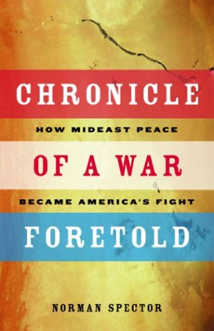 Chronicle of a War Foretold: How Mideast Peace Became Americas Fight  by  Norman Spector