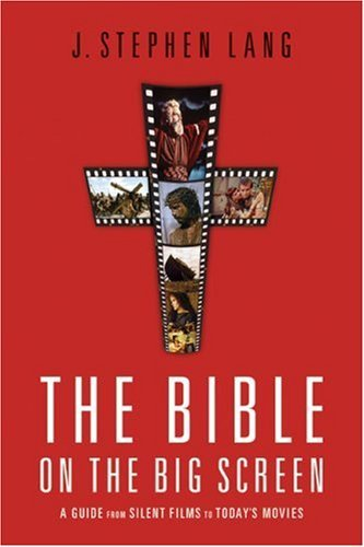 The Bible on the Big Screen: A Guide from Silent Films to Todays Movies J. Stephen Lang