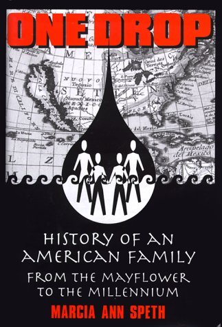 One Drop: History of an American Family from the Mayflower to the Millennium Marcia Ann Speth
