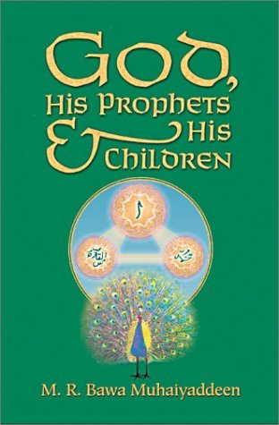 God, His Prophets and His Children M.R. Bawa Muhaiyaddeen