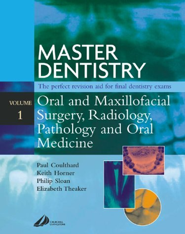 Master Dentistry - Oral and Maxillofacial Surgery, Radiology, Pathology and Oral Medicine: Oral and Maxillofacial Surgery, Radiology, Pathology and Oral Medicine  by  Paul Coulthard
