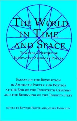 The World in Time and Space: Towards a History of Innovative American Poetry in Our Time Edward Foster