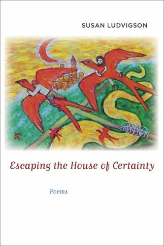Escaping the House of Certainty: Poems  by  Susan Ludvigson