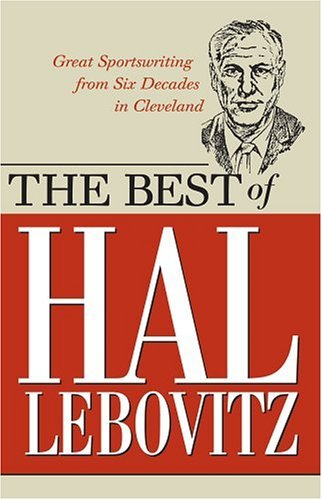 Best of Hal Lebovitz: Great Sportswriting from Six Decades in Cleveland  by  Hal Lebovitz