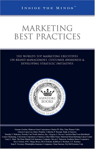 Marketing Best Practices: The Worlds Top Marketing Executives on Brand Management, Customer Awareness & Developing Strategic Initiatives Aspatore Books