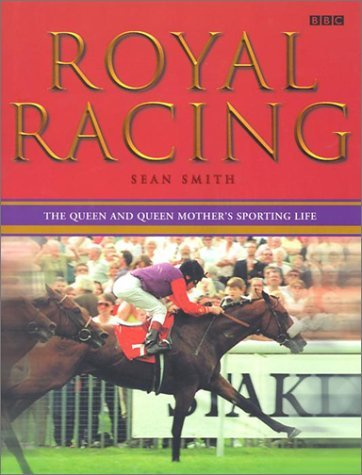 Royal Racing: The Queen and Queen Mothers Sporting Life  by  Sean   Smith