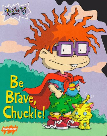 Be Brave, Chuckie!  by  Kitty Richards