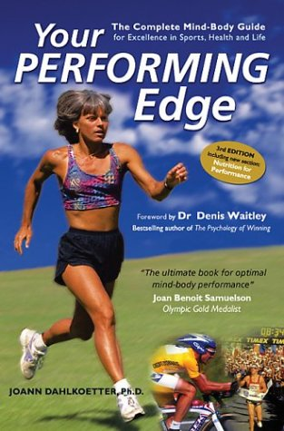 Your Performing Edge: The Complete Mind-Body Guide for Excellence in Sports, Health and Life  by  JoAnn Dahlkoetter
