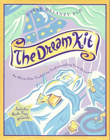 The Dream Kit: An All-In-One Toolkit for Understanding Your Dreams  by  Gayle Delaney